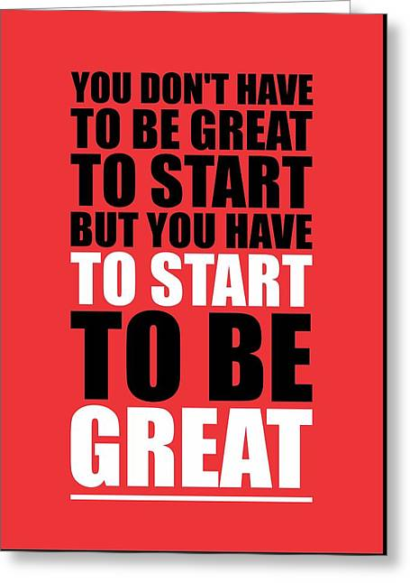 You Do Not Have To Be Great To Start But You Have To Start Gym Inspirational Quotes Poster Greeting Card by Lab No 4