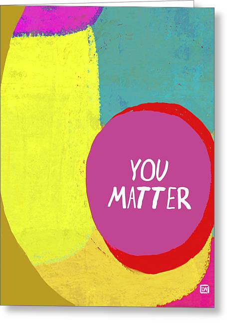 You Matter Greeting Card by Lisa Weedn