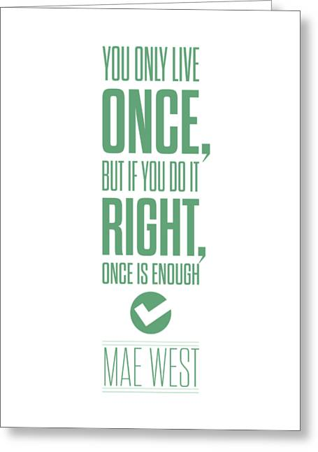 You Only Live Once, But If You Do It Right Once Is Enough Greeting Card by Lab No 4