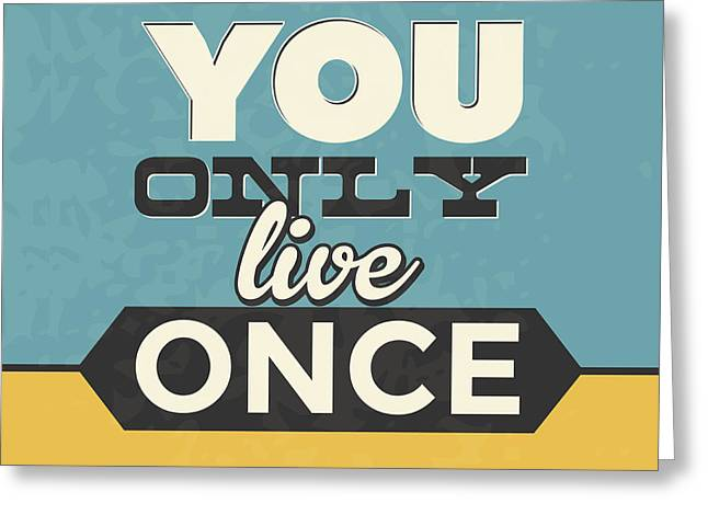 You Only Live Once Greeting Card by Naxart Studio