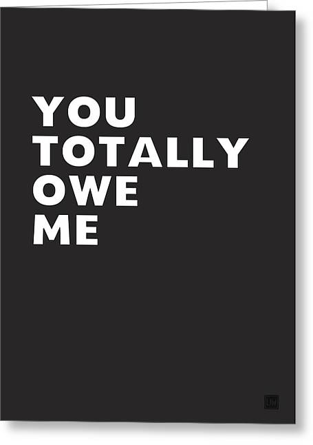You Totally Owe Me- Art By Linda Woods Greeting Card by Linda Woods