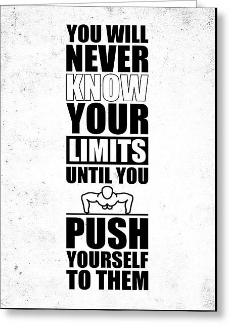 You Will Never Know Your Limits Until You Push Yourself To Them Gym Motivational Quotes Poster Greeting Card by Lab No 4