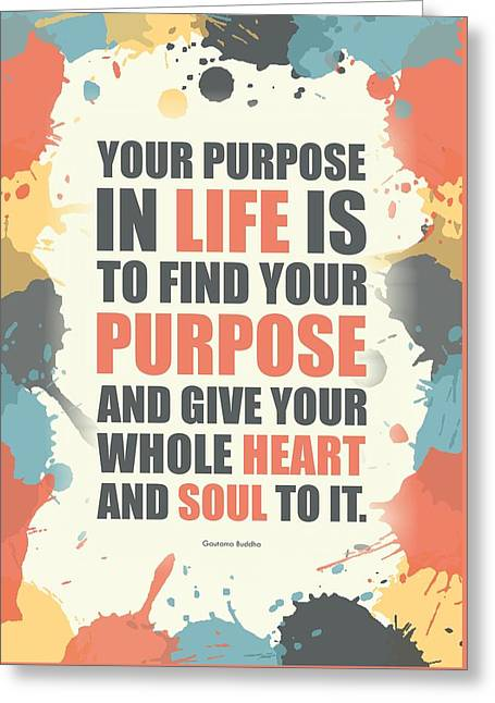 Your Purpose In Life Is To Find Your Purpose And Give Your Whole Heart Inspirational Quotes Poster Greeting Card by Lab No 4