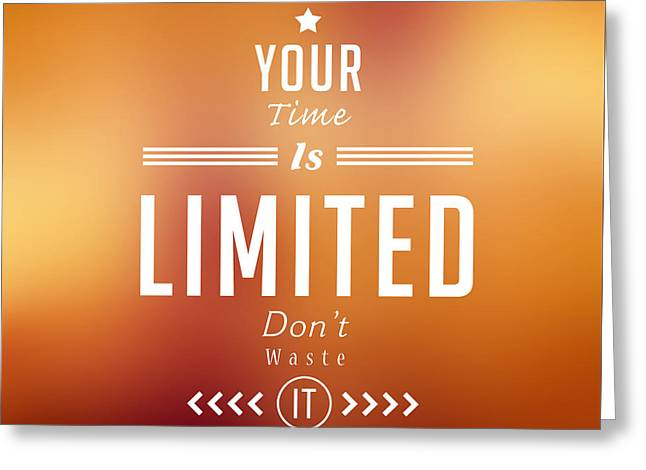 Your Time Is Limited ,typographical Blurry Poster Greeting Card by Mohamed Elkhamisy