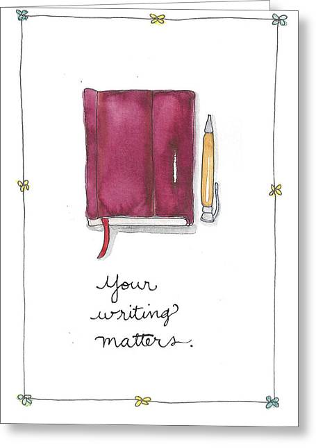 Your Writing Matters Greeting Card by Cynthia Morris
