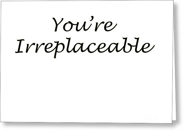 You're Irreplaceable Greeting Card
