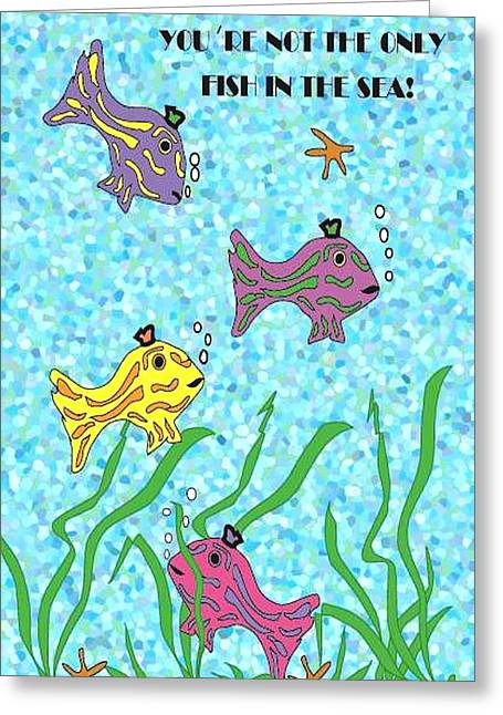 You're Not The Only Fish In The Sea. Greeting Card