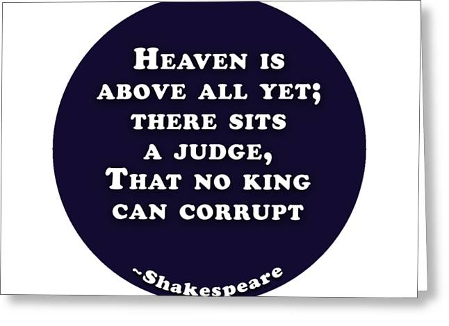 Heaven Is Above All #shakespeare #shakespearequote Greeting Card