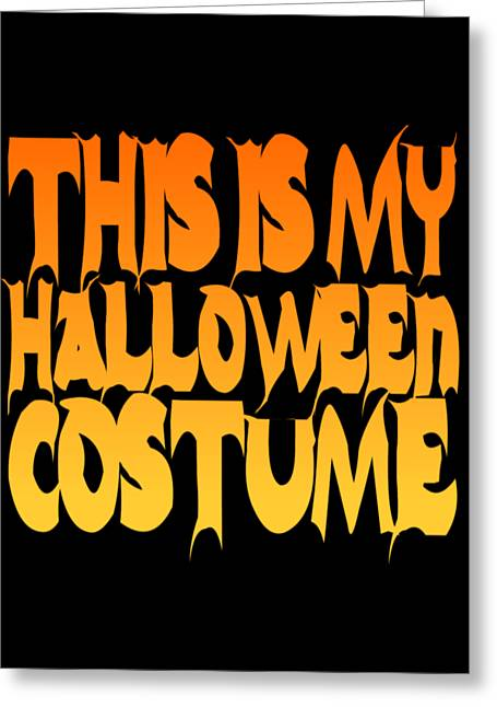 Greeting Card featuring the digital art This Is My Halloween Costume by Flippin Sweet Gear