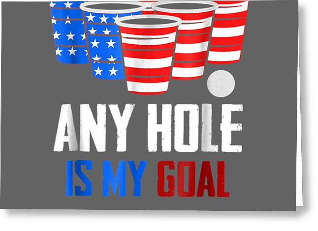 4th Of July Shirt Any Hole Is My Goal Usa Cup Beer Pong Tee Greeting Card
