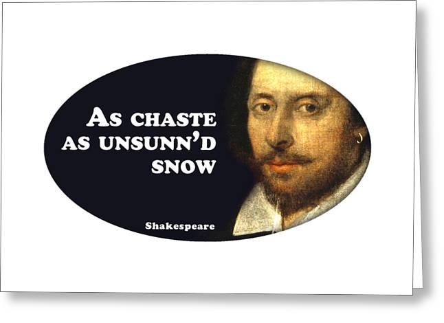 As Chaste As Unsunn'd Snow #shakespeare #shakespearequote Greeting Card