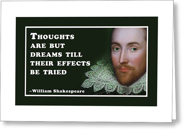 Thoughts Are But Dreams Till Their Effects Be Tried  #shakespeare #shakespearequote Greeting Card