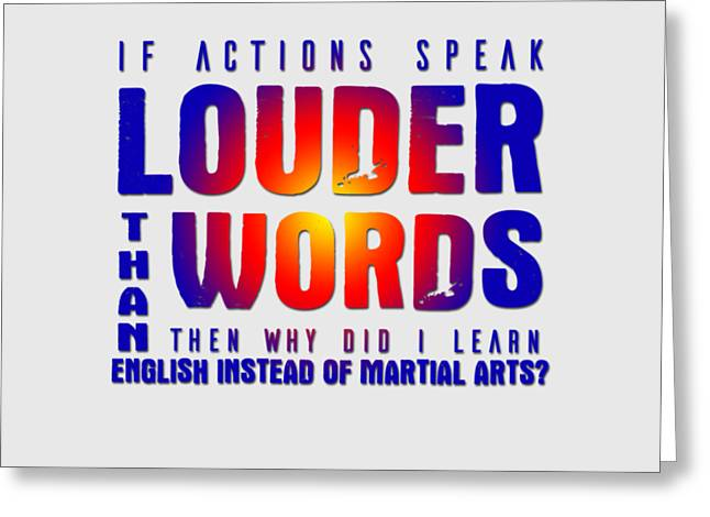 Actions Speak Louder  Greeting Card
