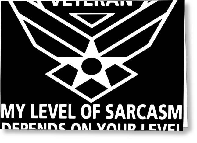 Air Force Veteran My Level Of Sarcasm Depends On Your Level Of Stupidity Veteran Greeting Card