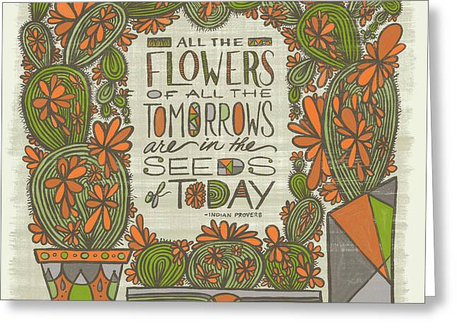 All The Flowers Of All The Tomorrows Are In The Seeds Of Today Indian Proverb Greeting Card