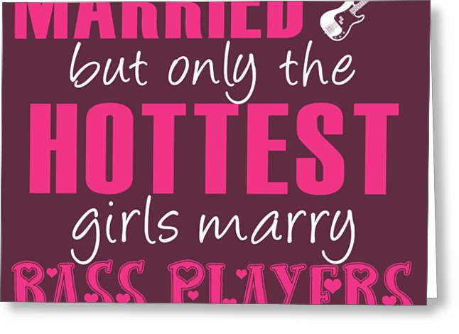 Any Girl Can Get Married But Only Hotetest Girls Marry Bass Greeting Card