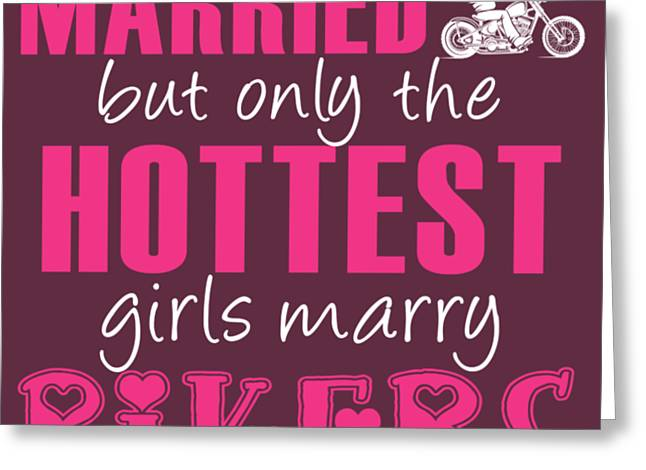 Any Girl Can Get Married But Only Hotetest Girls Marry Biker Greeting Card