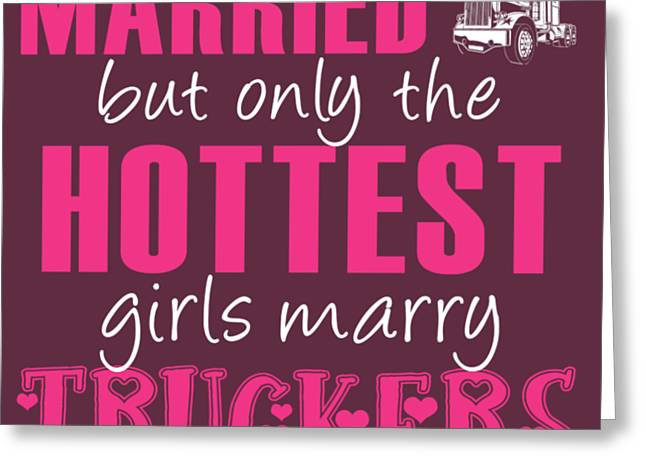Any Girl Can Get Married But Only Hotetest Girls Marry Trucker Greeting Card
