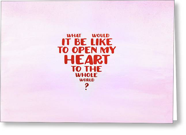 Open My Heart To The Whole World Greeting Card