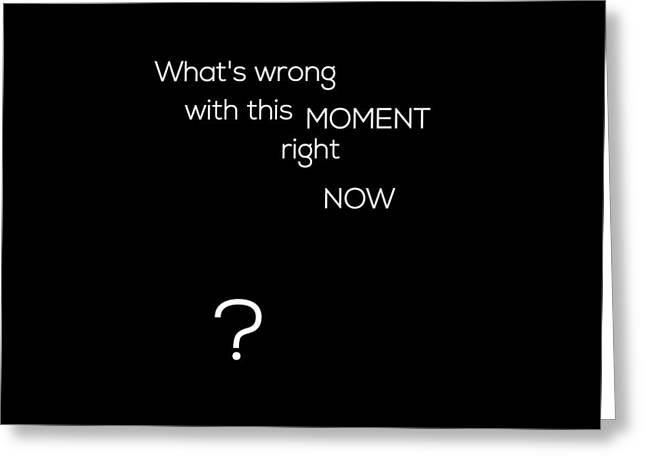 Wrong With This Moment Right Now - Black Greeting Card
