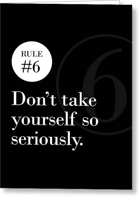 Rule #6 - Don't Take Yourself So Seriously - White On Black Greeting Card