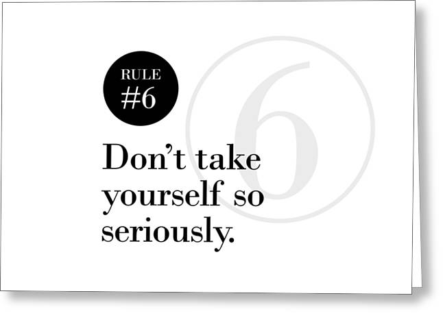 Rule #6 - Don't Take Yourself So Seriously - Black On White Greeting Card