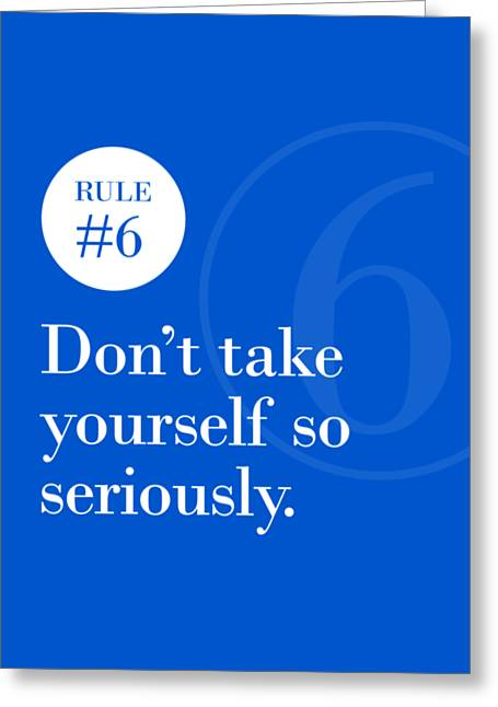 Rule #6 - Don't Take Yourself So Seriously - White On Blue Greeting Card