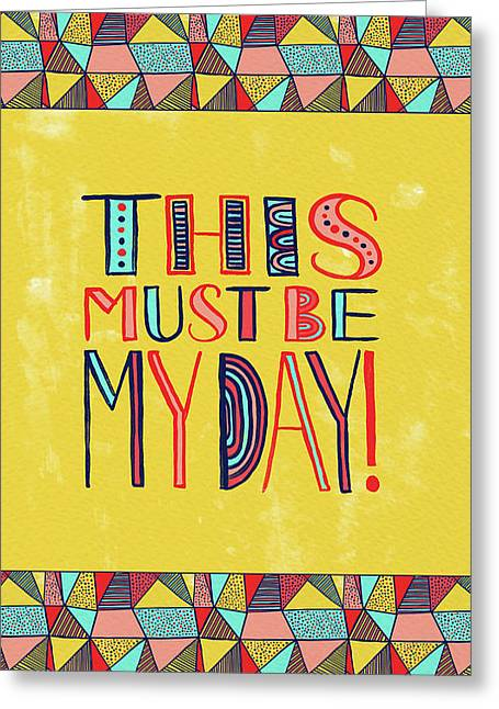 This Must Be My Day Greeting Card