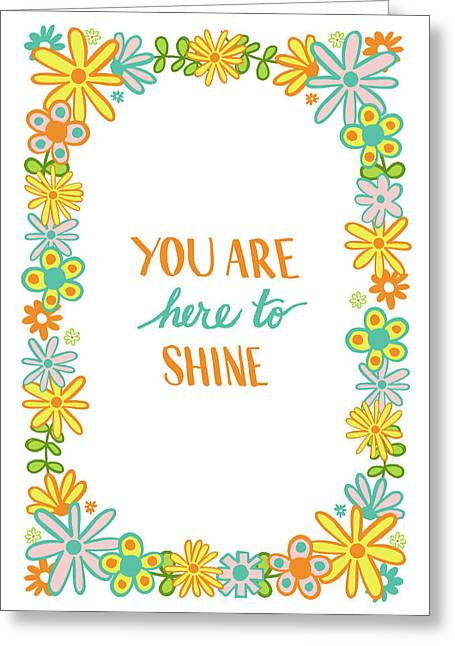 You Are Here To Shine Greeting Card