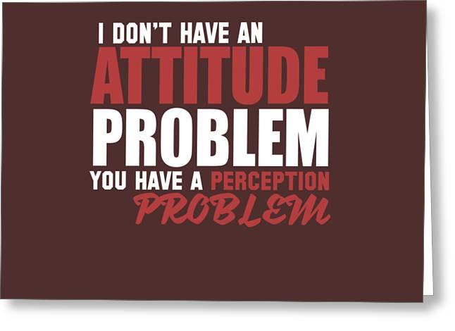 Attitude Problem Greeting Card