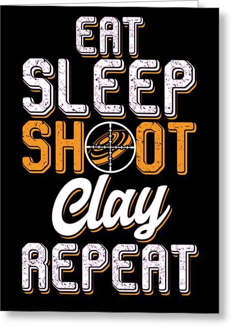 Clay Pigeon Shooting Hunting Wildlife Hunters Eat Sleep Shoot Clay Repeat Gift Greeting Card