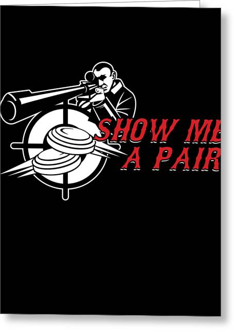 Clay Pigeon Shooting Hunting Wildlife Hunters Show Me A Pair Gift Greeting Card