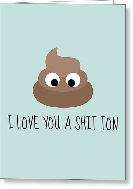 Cute Love Card - Valentine Or Anniversary - Love You A Shit Ton - For Boyfriend Or Girlfriend Greeting Card