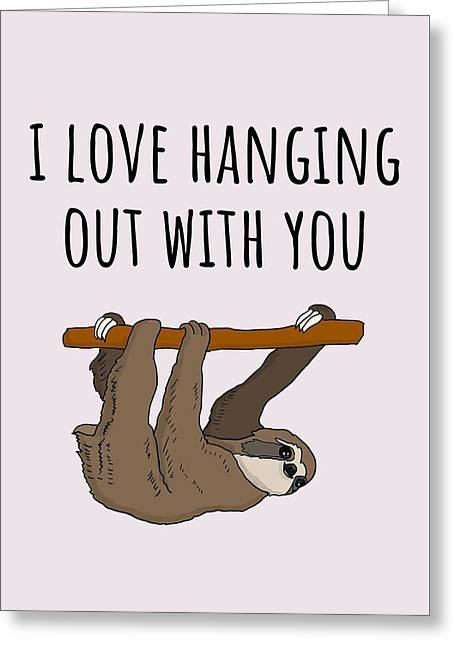 Cute Sloth Card - Sloth Greeting Card - Friend Birthday Card - I Love Hanging Out With You  Greeting Card