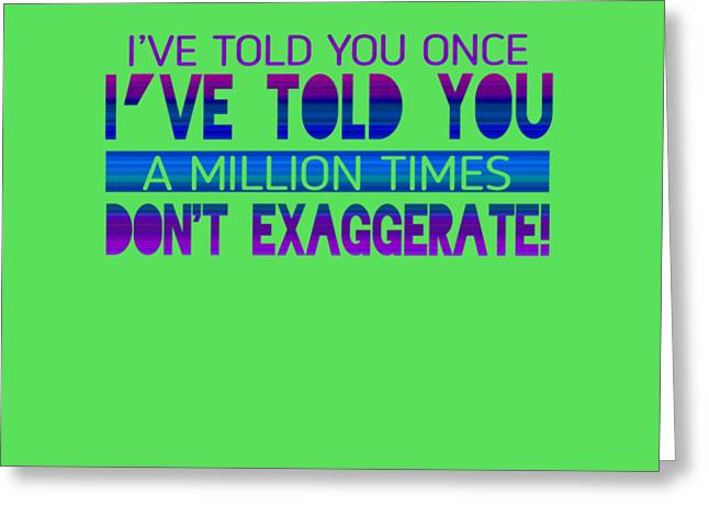 Don't Exaggerate Greeting Card