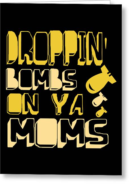 Droppin Bombs On Ya Moms Greeting Card