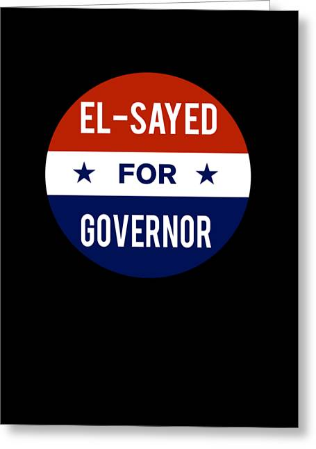 Greeting Card featuring the digital art El Sayed For Governor 2018 by Flippin Sweet Gear