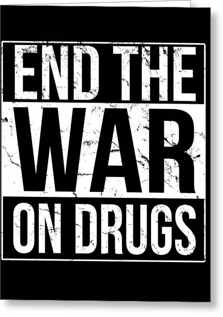 Greeting Card featuring the digital art End The War On Drugs by Flippin Sweet Gear