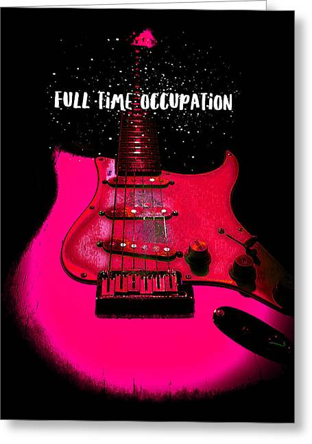 Full Time Occupation Guitar Greeting Card