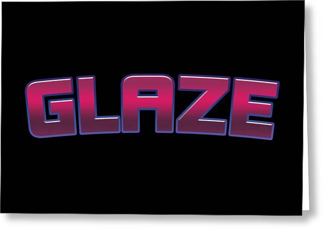 Glaze #glaze Greeting Card