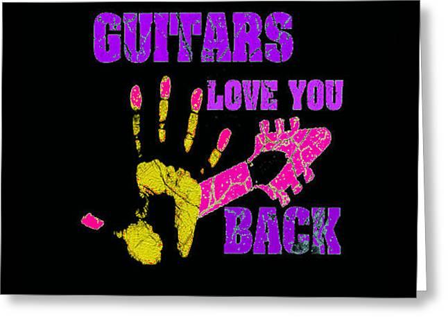 Guitars Love You Back Greeting Card