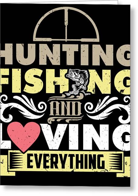 Hunting Fishing And Loving Everything Hunters Fishermen Fishes Huntress Gift Greeting Card
