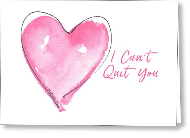 I Can't Quit You Greeting Card