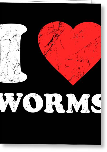 I Love Worms Greeting Card