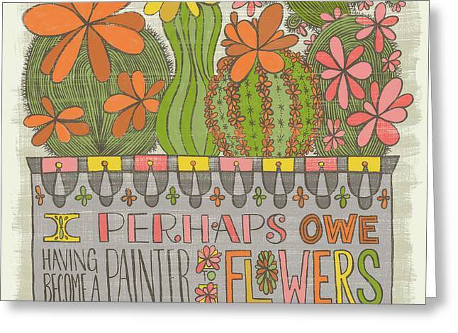 I Perhaps Owe Having Become A Painter To Flowers Greeting Card