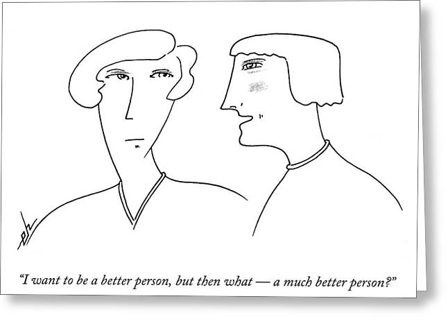 I Want To Be A Better Person Greeting Card