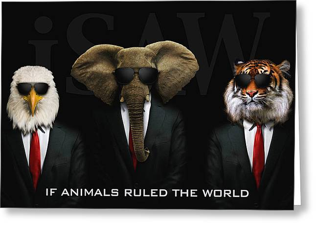 If Animals Ruled The World Greeting Card