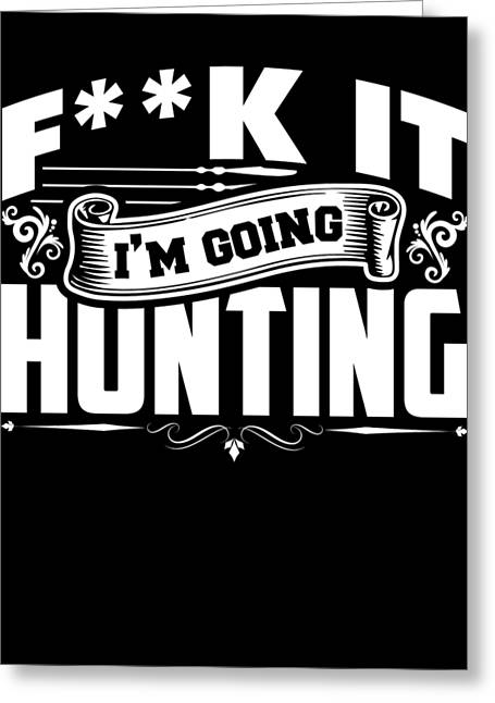 Im Going Hunting Forest Hunters Jungle Huntress Feral Trapping Gift Greeting Card