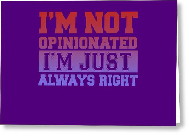 I'm Not Opinionated Greeting Card