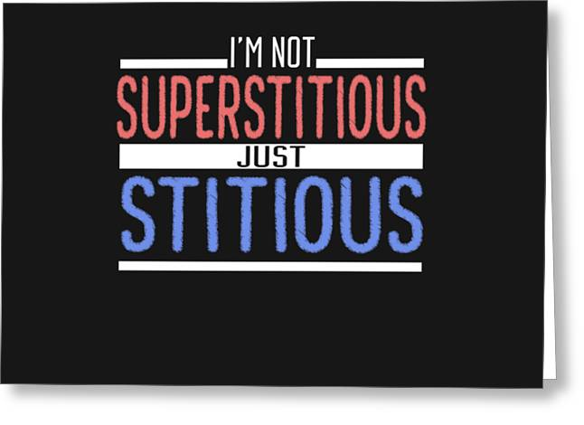 I'm Not Superstitious Greeting Card